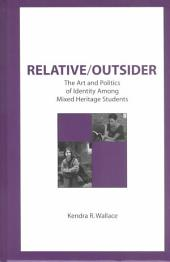 Relative/outsider: The Art and Politics of Identity Among Mixed Heritage Students