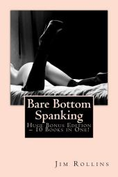 Bare Bottom Spanking – Huge Bonus Edition – 10 eBooks in One!