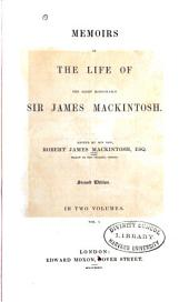 Memoirs of the Life of the Right Honourable Sir James Mackintosh: Volume 1