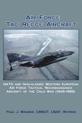Air Force Tac Recce Aircraft: NATO and Non-aligned Western European Air Force Tactical Reconnaissance Aircraft of the Cold War