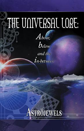 The Universal Lore  Above  Below  and the In between PDF