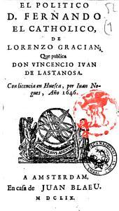 El politico D. Fernando el catholico, de Lorenzo Gracian, que publica don Vincentio Iuan de Lastanosa. ..