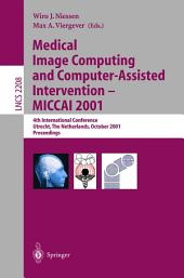 Medical Image Computing and Computer-Assisted Intervention - MICCAI 2001: 4th International Conference Utrecht, The Netherlands, October 14-17, 2001. Proceedings