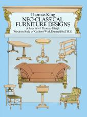 """Neo-Classical Furniture Designs: A Reprint of Thomas King's """"Modern Style of Cabinet Work Exemplified,"""" 1829"""