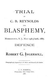 Trial of C. B. Reynolds for Blasphemy: At Morristown, N. J., May 19th and 20th, 1887