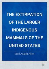 The Extirpation of the Larger Indigenous Mammals of the United States