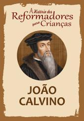 A História dos Reformadores para Crianças: João Calvino