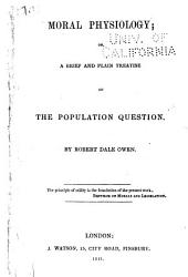 Moral Physiology, Or, A Brief and Plain Treatise on the Population Question