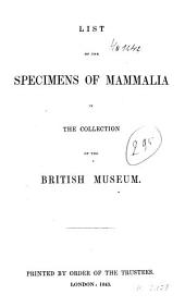 List of the Specimens of Mammalia in the Collection of the British Museum