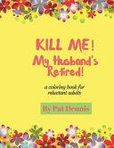 Kill Me  My Husband s Retired