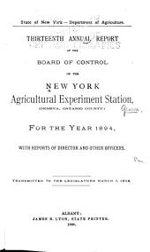 Annual Report of the Board of Control of the New York Agricultural Experiment Station, (Geneva, Ontario County), ...: With Reports of Director and Other Officers ..., Volume 13