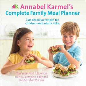Annabel Karmel s Complete Family Meal Planner PDF