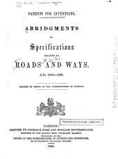Patents for Inventions: Abridgments of Specifications Relating to Roads and Ways. A.D. 1619-1866