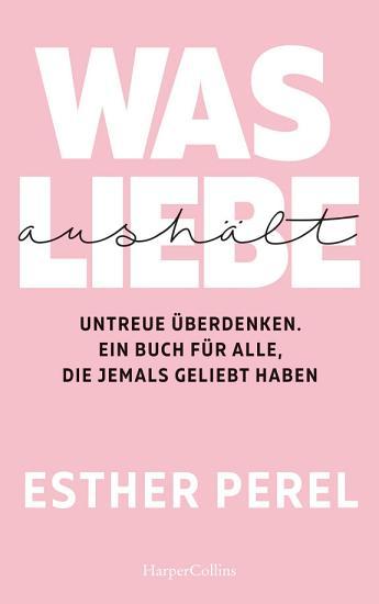 Was Liebe aush  lt   Untreue   berdenken  Ein Buch f  r alle  die jemals geliebt haben PDF