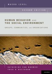 Human Behavior and the Social Environment, Macro Level: Groups, Communities, and Organizations, Edition 2