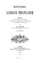 Histoire de la langue française: Études sur les origines, l'étymologie, la grammaire, les dialectes, la versification, et les lettres au moyen age, Volume1
