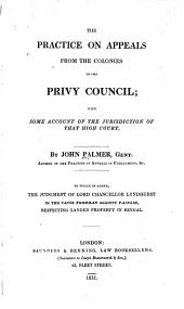 The Practice on Appeals from the Colonies to the Privy Council: With Some Account of the Jurisdiction of that High Court ...