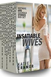Insatiable Wives: Hotwife and Cuckold Wife Watching Interracial Erotica Stories Box Set