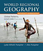 Loose-leaf Version for World Regional Geography without Subregions: Global Patterns, Local Lives, Edition 6