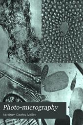 Photo-micrography: Including a Description of the Wet Collodion and Gelatino-bromide Processes : with the Best Methods of Mounting and Preparing Microscopic Objects for Photo-micrography