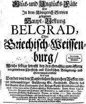 Glücks- und Unglücksfälle der Haupt-Vestung Belgrad oder Griechisch-Weissenburg