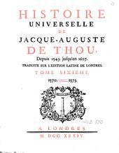 Histoire universelle de Jacques-Auguste de Thou: depuis 1543 jusqu'en 1607, Volume6