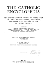 The Catholic Encyclopedia: An International Work of Reference on the Constitution, Doctrine, Discipline, and History of the Catholic Church, Volume 15