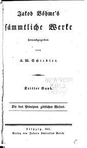 Sämmtliche werke: Bd. Die drei Principien göttlichen Wesens. 1841