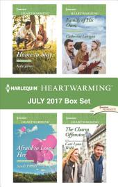 Harlequin Heartwarming July 2017 Box Set: Home to Stay\Afraid to Lose Her\Family of His Own\The Charm Offensive