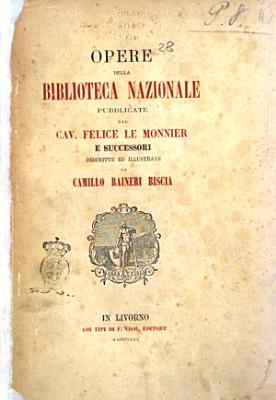 Opere della Biblioteca nazionale  pubblicate dal cav  Felice Le Monnier e successori  descritte ed illustrate da Camillo Raineri  Biscia PDF