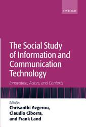 The Social Study of Information and Communication Technology: Innovation, Actors, and Contexts