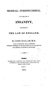 Medical Jurisprudence, as it Relates to Insanity, According to the Law of England
