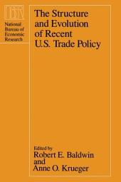 The Structure and Evolution of Recent U.S. Trade Policy