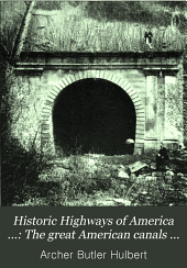 Historic Highways of America ...: The great American canals (v. 1. The Chesapeake and Ohio Canal and the Pennsylvania Canal. v. 2. The Erie Canal) 1904