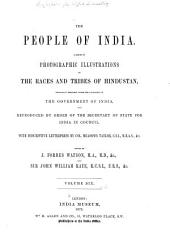 The People of India: A Series of Photographic Illustrations, with Descriptive Letterpress, of the Races and Tribes of Hindustan, Originally Prepared Under the Authority of the Government of India, and Reproduced by Order of the Secretary of State for India in Council, Volume 6