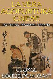 La vera agopuntura cinese - Dottrina, Diagnosi, Terapia