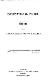 International Policy: Essays on the Foreign Relations of England ...
