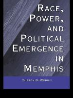 Race  Power  and Political Emergence in Memphis PDF