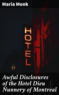 Awful Disclosures of the Hotel Dieu Nunnery of Montreal PDF