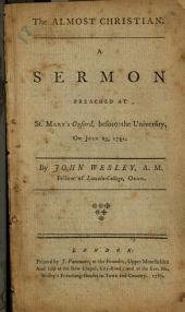 The Almost Christian: A Sermon Preached at St. Mary's Oxford, Before the University, on July 25, 1741