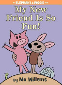 My New Friend Is So Fun   An Elephant and Piggie Book  Book