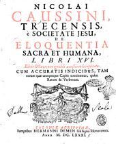 Nicolai Caussini, Trecensis, è Societate Jesu, De eloquentia sacra et humana, libri 16