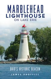 Marblehead Lighthouse on Lake Erie: Ohio's Historic Beacon