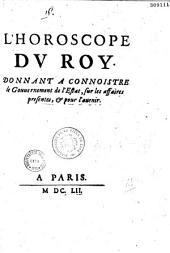 L'Horoscope du Roy. Donnant à connoistre le Gouuernement de l'Estat, sur les affaires presentes, et pour l'auenir [Pref. signée P. B. S. D. P. P.] [Paul Boyer sieur Du Petit Puy]