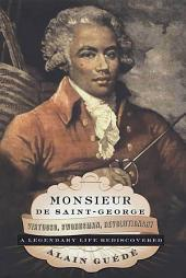 Monsieur de Saint-George: Virtuoso, Swordsman, Revolutionary: A Legendary Life Rediscovered
