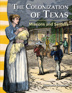 The Colonization of Texas  Missions and Settlers PDF
