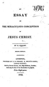 An Essay on the Miraculous Conception of Jesus Christ ... Second edition