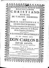 Despertador christiano marial de varios sermones de Maria Santissima N.S. en sus festiuidades ...