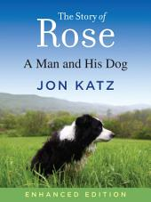 The Story of Rose (Enhanced Edition): A Man and His Dog