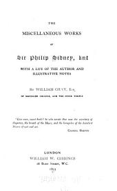 The Miscellaneous Works of Sir Philip Sidney, Knt: With a Life of the Author and Illustrative Notes